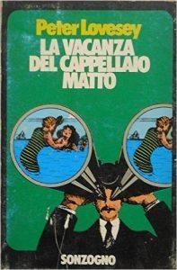 Peter Lovesey : La vacanza del Cappellaio Matto (Mad Hatter's Holiday, 1973) - trad. Alda Carrer - Universale Sonzogno Avventura N.33 , Sonzogno, 1975