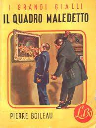 Pierre Boileau: Il Quadro maledetto (Le repos de bacchus, 1938) - trad. Aldo Albani - I Grandi Gialli Pagotto N.10 del 31 ottobre 1950