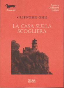 Clifford Orr : La casa sulla scogliera (The Wailing Rock Murders, 1932) - trad. Dario Pratesi - I Bassotti, Polillo, 2017