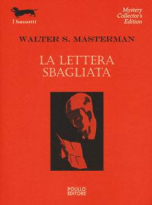 Walter S. Masterman: La lettera sbagliata (The Wrong Letter, 1926) - Trad. Sara Caraffini - I Bassotti N° 192, Polillo, 2018