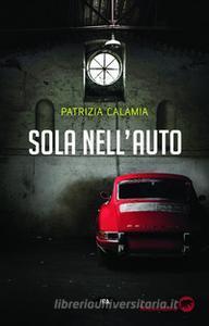 Patrizia Calamia : Sola nell'auto, Bertoni Editore, 2018.