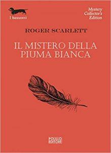 Roger Scarlett: Il Mistero della Piuma Bianca (The Back Bay Murders, 1930) - trad. Dario Pratesi. I Bassotti, Polillo, n.214 , Marzo 2021
