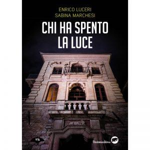 Sabina Marchesi, Enrico Luceri : Chi ha spento la luce. Tre giorni per l'Ispettore Aida Colonnese. Bertoni Editore, 2020, pag 248