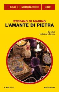 Stefano Di Marino : L' Amante di Pietra, 2020 - Il Giallo Mondadori N° 3189 del 2020